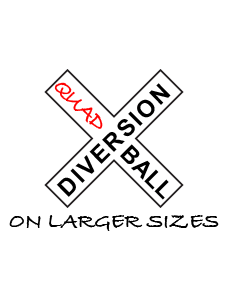 Quad-Ball Diversion on Larger Sizes